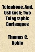 Telephone, And, Oshkosh; Two Telegraphic Burlesques