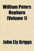 William Peters Hepburn (Volume 1)