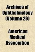 Archives of Ophthalmology (Volume 29)