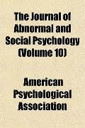 The Journal of Abnormal and Social Psychology (Volume 10)