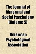 The Journal of Abnormal and Social Psychology (Volume 5)