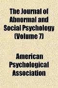 The Journal of Abnormal and Social Psychology (Volume 7)
