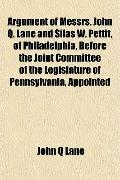Argument of Messrs. John Q. Lane and Silas W. Pettit, of Philadelphia, Before the Joint Comm...