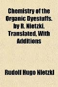 Chemistry of the Organic Dyestuffs. by R. Nietzki. Translated, With Additions