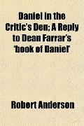 Daniel in the Critic's Den; A Reply to Dean Farrar's 'book of Daniel'