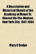A Descriptive and Historical Sketch of the Academy of Mount St. Vincent On-The-Hudson, New Y...