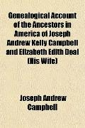 Genealogical Account of the Ancestors in America of Joseph Andrew Kelly Campbell and Elizabe...