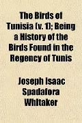 The Birds of Tunisia (v. 1); Being a History of the Birds Found in the Regency of Tunis