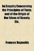 Enquiry Concerning the Principles of Taste, and of the Origin of Our Ideas of Beauty, Etc