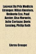Lauréat du Prix Médicis Étranger : Milan Kundera, Umberto Eco, Paul Auster, Elsa Morante, Ju...