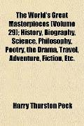 The World's Great Masterpieces (Volume 29); History, Biography, Science, Philosophy, Poetry,...