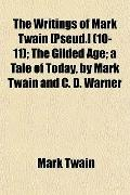 The Writings of Mark Twain [Pseud.] (10-11); The Gilded Age; a Tale of Today, by Mark Twain ...