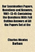 Bar Examination Papers, Questions and Answers, 1901- (3-4); Containing the Questions With Fu...