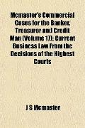 Mcmaster's Commercial Cases for the Banker, Treasurer and Credit Man (Volume 17); Current Bu...