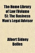 Home Library of Law; the Business Man's Legal Adviser