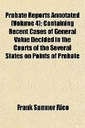 Probate Reports Annotated (Volume 4); Containing Recent Cases of General Value Decided in th...