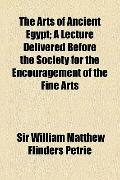 Arts of Ancient Egypt; a Lecture Delivered Before the Society for the Encouragement of the F...