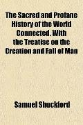 The Sacred and Profane History of the World Connected. With the Treatise on the Creation and...