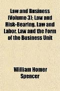 Law and Business (Volume 3); Law and Risk-Bearing. Law and Labor. Law and the Form of the Bu...
