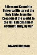 A New and Complete Universal History of the Holy Bible, From the Creation of the World, to t...