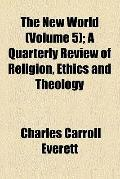 New World (Volume 5); a Quarterly Review of Religion, Ethics and Theology