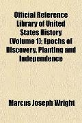 Official Reference Library of United States History (Volume 1); Epochs of Discovery, Plantin...