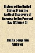 History of the United States From the Earliest Discovery of America to the Present Day (Volu...