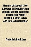 Mastery of Speech; a Course in Eight Parts on General Speech, Business Talking and Public Sp...