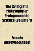 Syllogistic Philosophy or Prolegomena to Science