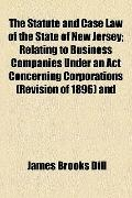 Statute and Case Law of the State of New Jersey; Relating to Business Companies under an Act...