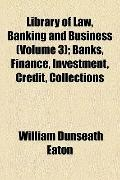 Library of Law, Banking and Business; Banks, Finance, Investment, Credit, Collections