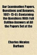 Bar Examination Papers, Questions and Answers, 1901- (5-6); Containing the Questions With Fu...