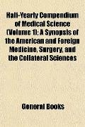 Half-Yearly Compendium of Medical Science; a Synopsis of the American and Foreign Medicine, ...