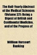 Half-Yearly Abstract of the Medical Sciences; Being a Digest of British and Continental Medi...