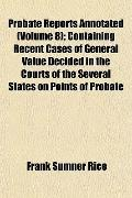 Probate Reports Annotated; Containing Recent Cases of General Value Decided in the Courts of...