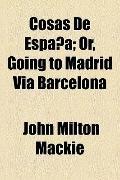 Cosas de España; or, Going to Madrid Via Barcelon