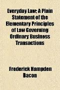 Everyday Law; a Plain Statement of the Elementary Principles of Law Governing Ordinary Busin...