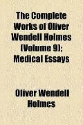 Complete Works of Oliver Wendell Holmes; Medical Essays