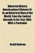 Universal History Americanised; or, an Historical View of the World, from the Earliest Recor...