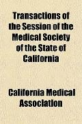 Transactions of the Session of the Medical Society of the State of Californi