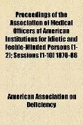 Proceedings of the Association of Medical Officers of American Institutions for Idiotic and ...