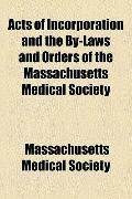 Acts of Incorporation and the by-Laws and Orders of the Massachusetts Medical Society