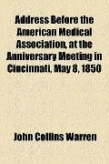 Address Before the American Medical Association, at the Anniversary Meeting in Cincinnati, M...