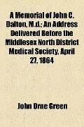 Memorial of John C Dalton, M D; an Address Delivered Before the Middlesex North District Med...