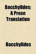 Bacchylides; a Prose Translation