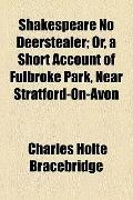 Shakespeare No Deerstealer; or, a Short Account of Fulbroke Park, near Stratford-on-Avon