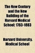 New Century and the New Building of the Harvard Medical School; 1783-1883