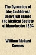 Dynamics of Life; an Address Delivered Before the Medical Society of Manchester 1894