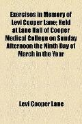 Exercises in Memory of Levi Cooper Lane; Held at Lane Hall of Cooper Medical College on Sund...