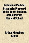 Outlines of Medical Diagnosis; Prepared for the Use of Students at the Harvard Medical School